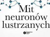 Mit (?) neuronów lustrzanych